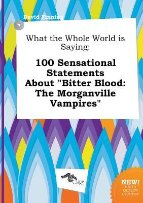 What the Whole World Is Saying: 100 Sensational Statements about Bitter Blood: The Morganville Vampires