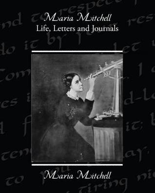 an introduction to the life of maria mitchell Maria mitchell, an american astronomer, richard ellen swallow, a renowned chemist and ecologist in addition to amelia earhart, a popular aviatrix other women included rebecca cole, the first african american woman to earn a doctorate in physics, marie curie a renowned chemists and among the pioneers of radioactivity.