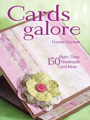Cards Galore: More Than 150 Handmade Card Ideas