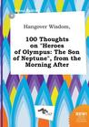 Hangover Wisdom, 100 Thoughts on Heroes of Olympus: The Son of Neptune, from the Morning After