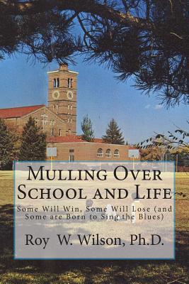Some Will Win, Some Will Lose (and Some are Born to Sign the Blues) (Mulling Over School and Life, #1)