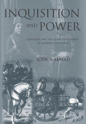 Inquisition and Power by John H. Arnold