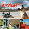 The Real Way Round: 1 year, 1 motorcycle, 1 man, 6 continents, 35 countries, 42,000 miles, 9 oil changes, 3 sets of tyres, and loads more…