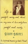 """Life Is Painful, Nasty & Short... In My Case it Has Only Been Painful & Nasty:"" Djuna Barnes, 1978-1981"