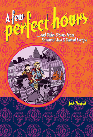 A Few Perfect Hours and Other Stories from Southeast Asia and... by Josh Neufeld