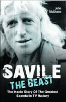 Savile: The Beast: The Inside Story of the Greatest Scandal in TV History