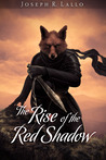 The Rise of the Red Shadow by Joseph R. Lallo