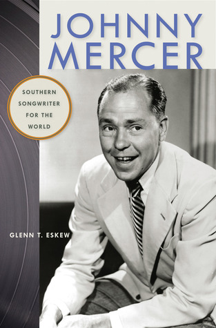 Johnny Mercer: Southern Songwriter for the World
