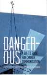 Dangerous - A Go-to Guide for Church Communication