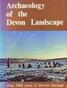 Archaeology of the Devon Landscape: Over 5000 Years of Devon's Heritage