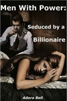 Men With Power: Seduced by a Billionaire