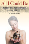 All I Could Be--My Story as a Woman Warrior in Iraq by Miyoko Hikiji