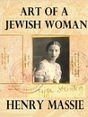 Art of a Jewish Woman: The True Story of How a Penniless Holocaust Escapee Became an Influential Modern Art Connoisseur