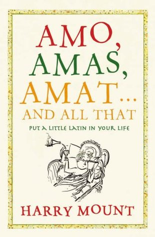 Amo, Amas, Amat...and All That by Harry Mount