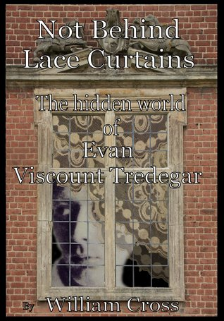 Not Behind Lace Curtains: The Hidden World of Evan, Viscount Tredegar