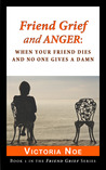 Friend Grief and Anger: When Your Friend Dies and No One Gives A Damn (Friend Grief, #1)