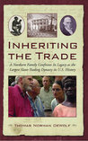 Inheriting the Trade: A Northern Family Confronts Its Legacy as the Largest Slave-Trading Dynasty in U.S. History
