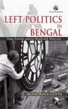 Left Politics In Bengal: Time Travels Among Bhadralok Marxists