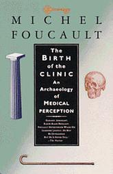 The Birth of the Clinic by Michel Foucault