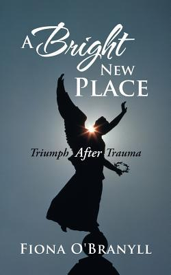 A Bright New Place: Triumph After Trauma