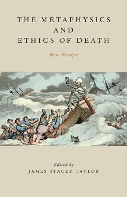 The Metaphysics and Ethics of Death: New Essays
