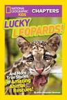 Lucky Leopards: And More True Stories of Amazing Animal Rescues (National Geographic Kids Chapters)
