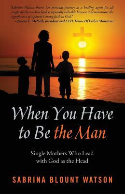 When You Have to Be the Man: Single Mothers Who Lead with God as the Head
