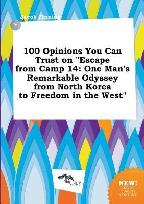 100 Opinions You Can Trust on Escape from Camp 14: One Man's Remarkable Odyssey from North Korea to Freedom in the West