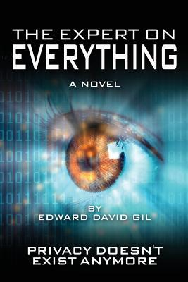 The Expert on Everything- A Novel: Privacy Doesn't Exist Anymore