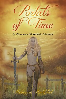 Portals of Time: A Woman's Shamanic Visions