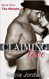 The Mistake (Claiming Love, #1)