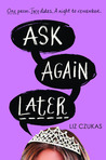 Ask Again Later by Liz Czukas