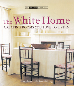 The White Home by Caroline Clifton-Mogg