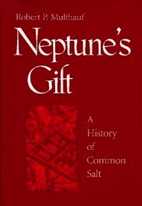 Neptune's Gift: A History Of Common Salt