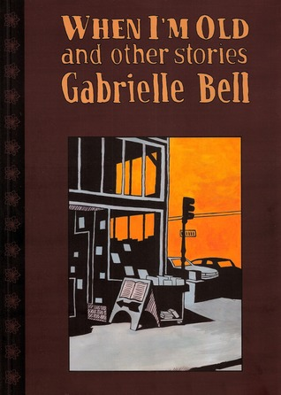 When I'm Old and Other Stories by Gabrielle Bell