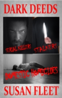 Dark Deeds: Serial killers, stakers and domestic homicides, Volume 1