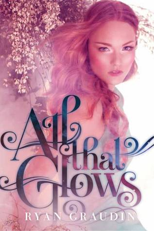 All That Glows by Ryan Graudin