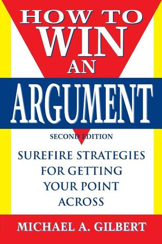 How to Win an Argument, 2nd Edition by Michael A. Gilbert