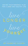 Live Longer, Live Younger: The 10-Step Programme to Healthy Ageing