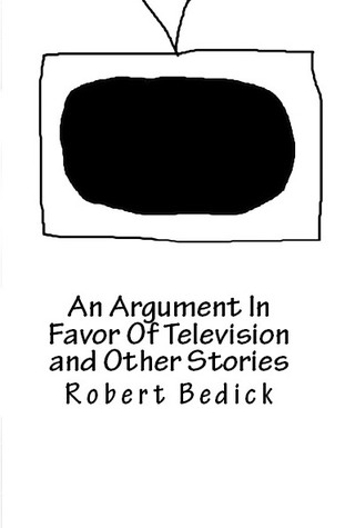 An Argument In Favor Of Television and Other Stories