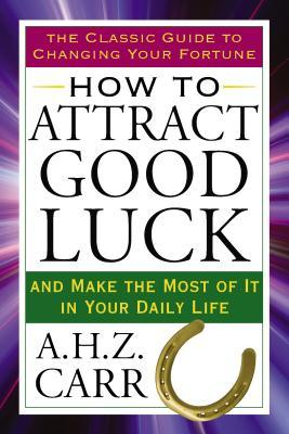 How to Attract Good Luck: And Make the Most of It in Your Daily Life