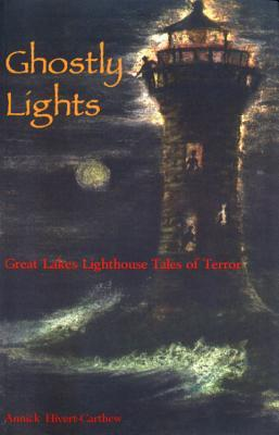 Ghosty Lights: Great Lakes Lighthouse Tales of Terror
