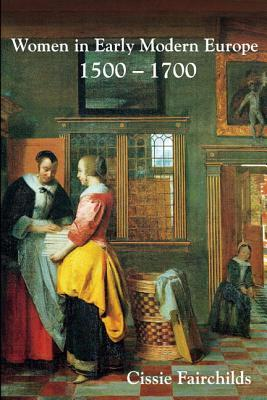 Women in Early Modern Europe, 1500-1700 by Cissie Fairchilds