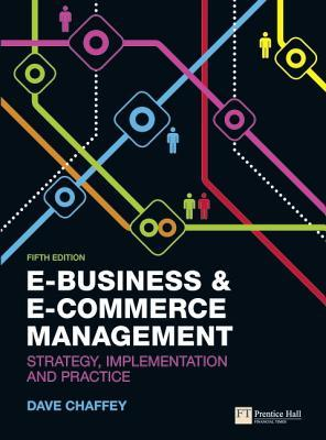 E-Business & E-Commerce Management: Strategy, Implementation and Practice