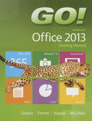Go! with Microsoft Office 2013: Getting Started
