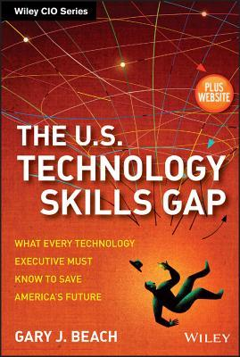 The U.S. Technology Skills Gap: What Every Technology Executive Must Know to Save America's Future