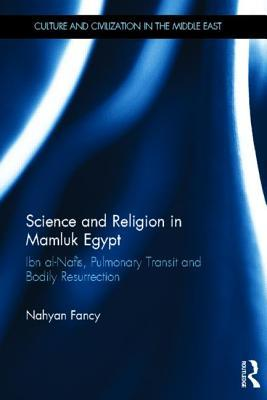 Science and Religion in Mamluk Egypt: Ibn Al-Nafis, Pulmonary Transit and Bodily Resurrection