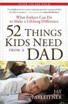 52 Things Kids Need from a Dad: What Fathers Can Do to Make a Lifelong Difference