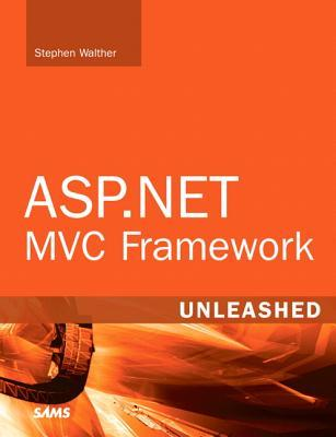 ASP.NET MVC Framework Unleashed by Stephen Walther
