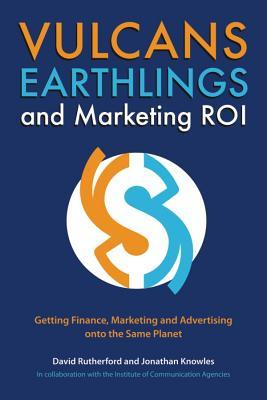 Vulcans, Earthlings and Marketing ROI: Getting Finance, Marketing and Advertising Onto the Same Planet